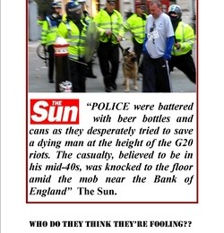 Press misinformation about the unprovoked attack from behind on Ian Tomlinson by police during G20. In fact it was protesters who helped after the police assault
