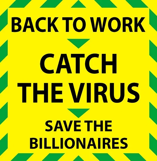 Spoof UK Government new Covid message banner - Back to Work, Catch the Virus, Save the Billionaires